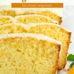 Staggered slices of orange loaf cake with glaze dripping off sides and text overlay.